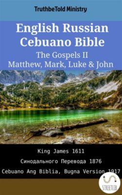 Parallel Bible Halseth English: English Russian Cebuano Bible - The Gospels II - Matthew, Mark, Luke & John, Truthbetold Ministry