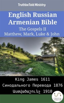 Parallel Bible Halseth English: English Russian Armenian Bible - The Gospels II - Matthew, Mark, Luke & John, Truthbetold Ministry, Bible Society Armenia