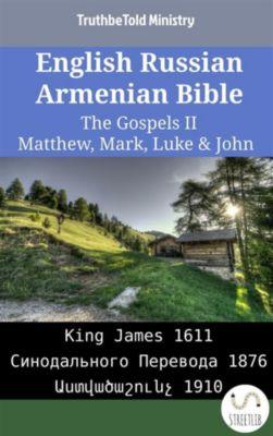 Parallel Bible Halseth English: English Russian Armenian Bible - The Gospels II - Matthew, Mark, Luke & John, Truthbetold Ministry, Bible Society Armenia