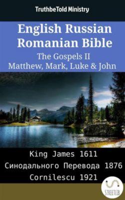 Parallel Bible Halseth English: English Russian Romanian Bible - The Gospels II - Matthew, Mark, Luke & John, Truthbetold Ministry