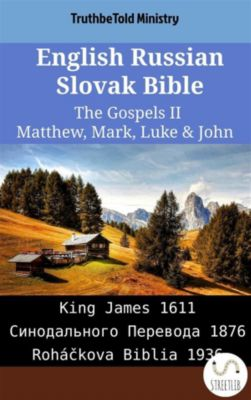 Parallel Bible Halseth English: English Russian Slovak Bible - The Gospels II - Matthew, Mark, Luke & John, Truthbetold Ministry