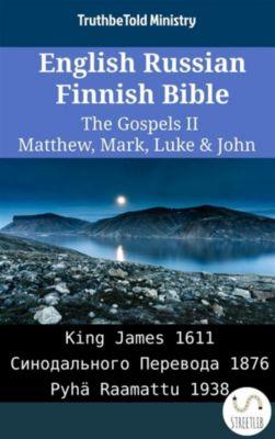 Parallel Bible Halseth English: English Russian Finnish Bible - The Gospels II - Matthew, Mark, Luke & John, Truthbetold Ministry