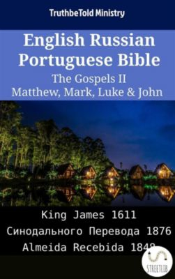 Parallel Bible Halseth English: English Russian Portuguese Bible - The Gospels II - Matthew, Mark, Luke & John, Truthbetold Ministry