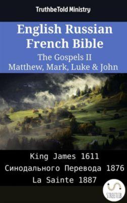 Parallel Bible Halseth English: English Russian French Bible - The Gospels II - Matthew, Mark, Luke & John, Truthbetold Ministry