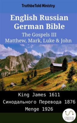 Parallel Bible Halseth English: English Russian German Bible - The Gospels III - Matthew, Mark, Luke & John, Truthbetold Ministry