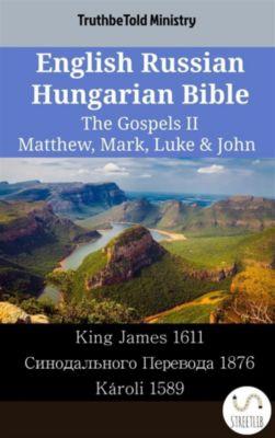 Parallel Bible Halseth English: English Russian Hungarian Bible - The Gospels II - Matthew, Mark, Luke & John, Truthbetold Ministry
