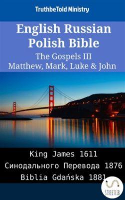 Parallel Bible Halseth English: English Russian Polish Bible - The Gospels III - Matthew, Mark, Luke & John, Truthbetold Ministry