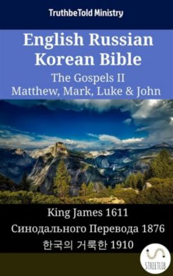 Parallel Bible Halseth English: English Russian Korean Bible - The Gospels II - Matthew, Mark, Luke & John, Truthbetold Ministry