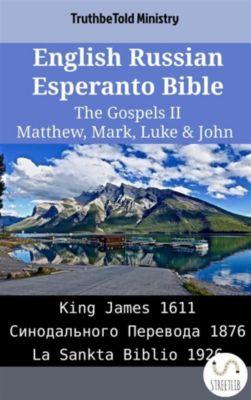 Parallel Bible Halseth English: English Russian Esperanto Bible - The Gospels II - Matthew, Mark, Luke & John, Truthbetold Ministry