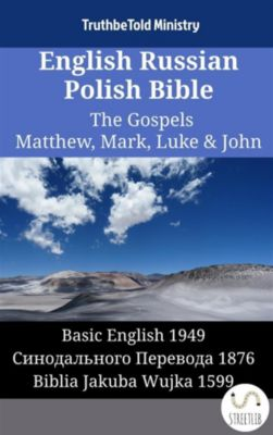 Parallel Bible Halseth English: English Russian Polish Bible - The Gospels II - Matthew, Mark, Luke & John, Truthbetold Ministry