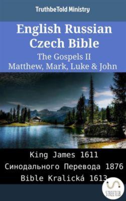 Parallel Bible Halseth English: English Russian Czech Bible - The Gospels II - Matthew, Mark, Luke & John, Truthbetold Ministry