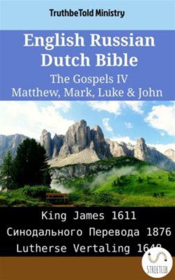 Parallel Bible Halseth English: English Russian Dutch Bible - The Gospels IV - Matthew, Mark, Luke & John, Truthbetold Ministry