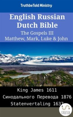 Parallel Bible Halseth English: English Russian Dutch Bible - The Gospels III - Matthew, Mark, Luke & John, Truthbetold Ministry