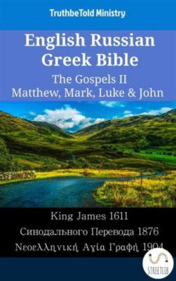 Parallel Bible Halseth English: English Russian Greek Bible - The Gospels II - Matthew, Mark, Luke & John, Truthbetold Ministry