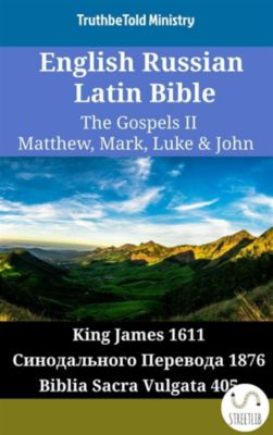 Parallel Bible Halseth English: English Russian Latin Bible - The Gospels II - Matthew, Mark, Luke & John, Truthbetold Ministry