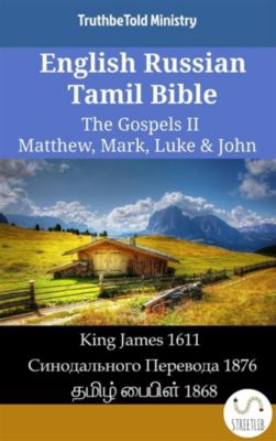 Parallel Bible Halseth English: English Russian Tamil Bible - The Gospels II - Matthew, Mark, Luke & John, Truthbetold Ministry