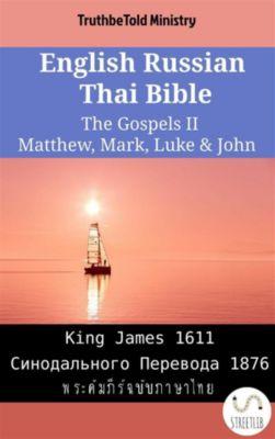 Parallel Bible Halseth English: English Russian Thai Bible - The Gospels II - Matthew, Mark, Luke & John, Truthbetold Ministry