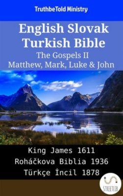 Parallel Bible Halseth English: English Slovak Turkish Bible - The Gospels II - Matthew, Mark, Luke & John, Truthbetold Ministry