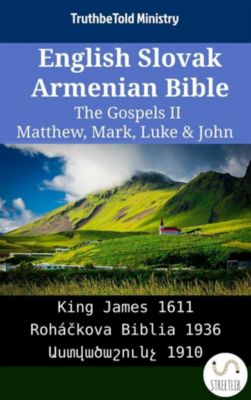 Parallel Bible Halseth English: English Slovak Armenian Bible - The Gospels II - Matthew, Mark, Luke & John, Truthbetold Ministry, Bible Society Armenia