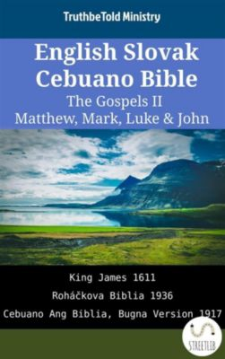 Parallel Bible Halseth English: English Slovak Cebuano Bible - The Gospels II - Matthew, Mark, Luke & John, Truthbetold Ministry