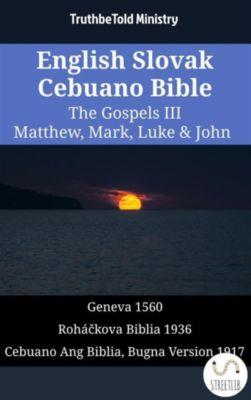 Parallel Bible Halseth English: English Slovak Cebuano Bible - The Gospels III - Matthew, Mark, Luke & John, Truthbetold Ministry
