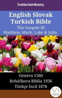 Parallel Bible Halseth English: English Slovak Turkish Bible - The Gospels III - Matthew, Mark, Luke & John, Truthbetold Ministry