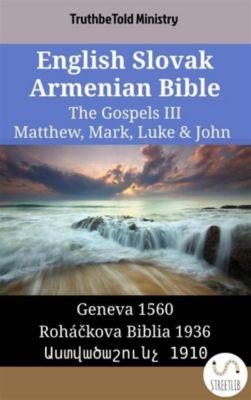 Parallel Bible Halseth English: English Slovak Armenian Bible - The Gospels III - Matthew, Mark, Luke & John, Truthbetold Ministry, Bible Society Armenia