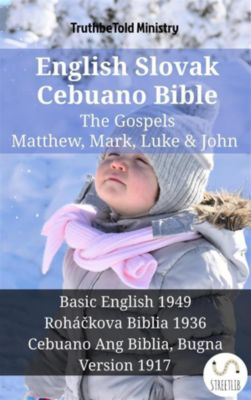 Parallel Bible Halseth English: English Slovak Cebuano Bible - The Gospels - Matthew, Mark, Luke & John, Truthbetold Ministry