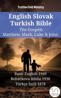 Parallel Bible Halseth English: English Slovak Turkish Bible - The Gospels - Matthew, Mark, Luke & John, Truthbetold Ministry