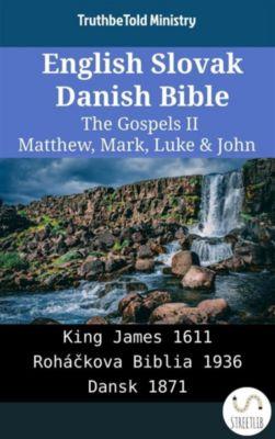 Parallel Bible Halseth English: English Slovak Danish Bible - The Gospels II - Matthew, Mark, Luke & John, Truthbetold Ministry