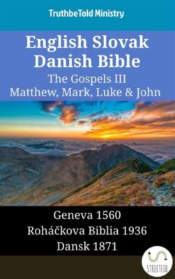 Parallel Bible Halseth English: English Slovak Danish Bible - The Gospels III - Matthew, Mark, Luke & John, Truthbetold Ministry