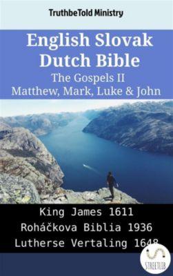 Parallel Bible Halseth English: English Slovak Dutch Bible - The Gospels II - Matthew, Mark, Luke & John, Truthbetold Ministry