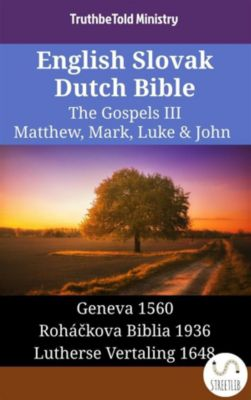 Parallel Bible Halseth English: English Slovak Dutch Bible - The Gospels III - Matthew, Mark, Luke & John, Truthbetold Ministry