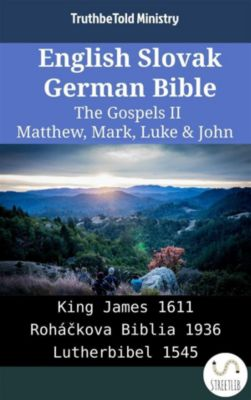 Parallel Bible Halseth English: English Slovak German Bible - The Gospels II - Matthew, Mark, Luke & John, Truthbetold Ministry