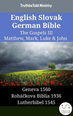 Parallel Bible Halseth English: English Slovak German Bible - The Gospels III - Matthew, Mark, Luke & John, Truthbetold Ministry