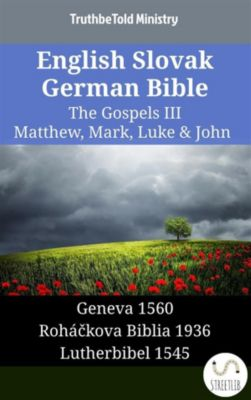 Parallel Bible Halseth English: English Slovak German Bible - The Gospels III - Matthew, Mark, Luke & John, Truthbetold Ministry