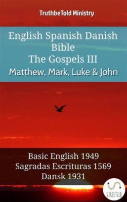 Parallel Bible Halseth English: English Spanish Danish Bible - The Gospels III - Matthew, Mark, Luke & John, Truthbetold Ministry