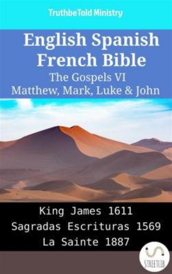 Parallel Bible Halseth English: English Spanish French Bible - The Gospels VI - Matthew, Mark, Luke & John, Truthbetold Ministry