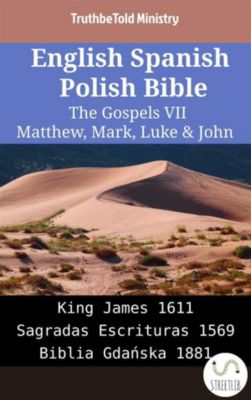 Parallel Bible Halseth English: English Spanish Polish Bible - The Gospels VII - Matthew, Mark, Luke & John, Truthbetold Ministry