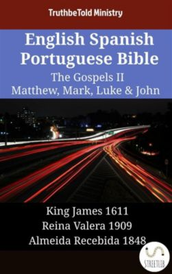 Parallel Bible Halseth English: English Spanish Portuguese Bible - The Gospels II - Matthew, Mark, Luke & John, Truthbetold Ministry
