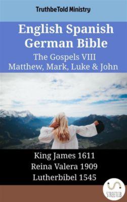 Parallel Bible Halseth English: English Spanish German Bible - The Gospels VIII - Matthew, Mark, Luke & John, Truthbetold Ministry
