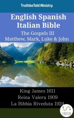 Parallel Bible Halseth English: English Spanish Italian Bible - The Gospels III - Matthew, Mark, Luke & John, Truthbetold Ministry
