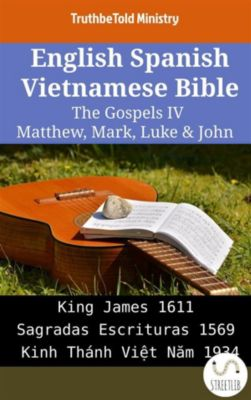 Parallel Bible Halseth English: English Spanish Vietnamese Bible - The Gospels IV - Matthew, Mark, Luke & John, Truthbetold Ministry