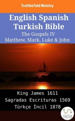 Parallel Bible Halseth English: English Spanish Turkish Bible - The Gospels IV - Matthew, Mark, Luke & John, Truthbetold Ministry