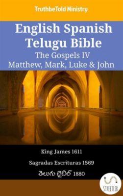Parallel Bible Halseth English: English Spanish Telugu Bible - The Gospels IV - Matthew, Mark, Luke & John, Truthbetold Ministry