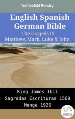 Parallel Bible Halseth English: English Spanish German Bible - The Gospels IX - Matthew, Mark, Luke & John, Truthbetold Ministry