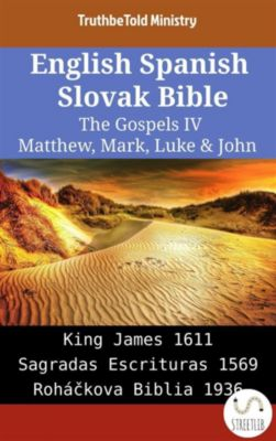 Parallel Bible Halseth English: English Spanish Slovak Bible - The Gospels IV - Matthew, Mark, Luke & John, Truthbetold Ministry