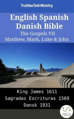 Parallel Bible Halseth English: English Spanish Danish Bible - The Gospels VII - Matthew, Mark, Luke & John, Truthbetold Ministry