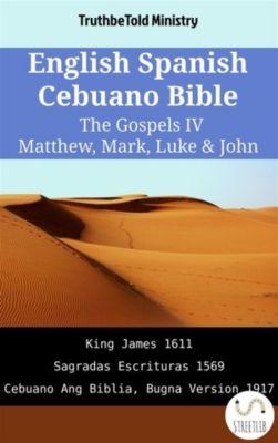 Parallel Bible Halseth English: English Spanish Cebuano Bible - The Gospels IV - Matthew, Mark, Luke & John, Truthbetold Ministry