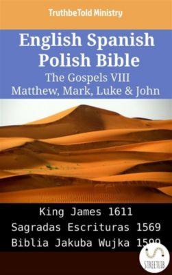 Parallel Bible Halseth English: English Spanish Polish Bible - The Gospels VIII - Matthew, Mark, Luke & John, Truthbetold Ministry